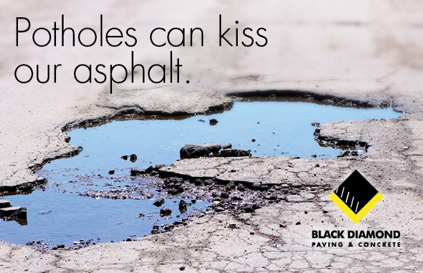 Marketing and advertising materials for Black Diamond Paving & Concrete, postcard design showing a water-filled pothole in crumbling asphalt with the words Potholes can kiss our asphalt